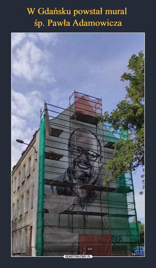 W Gdańsku powstał mural  śp. Pawła Adamowicza