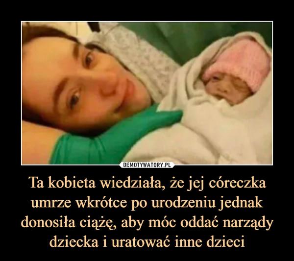 Ta kobieta wiedziała, że jej córeczka umrze wkrótce po urodzeniu jednak donosiła ciążę, aby móc oddać narządy dziecka i uratować inne dzieci –