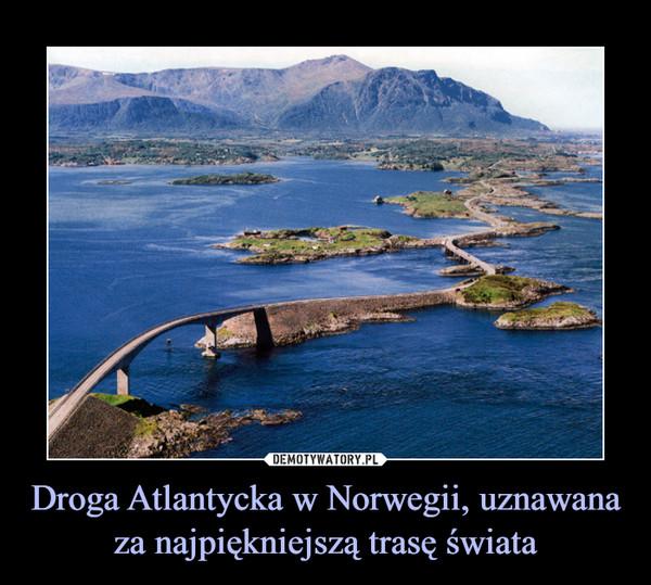 Droga Atlantycka w Norwegii, uznawana za najpiękniejszą trasę świata –