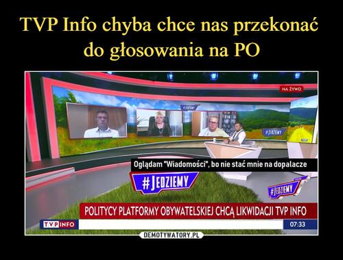 TVP Info chyba chce nas przekonać  do głosowania na PO