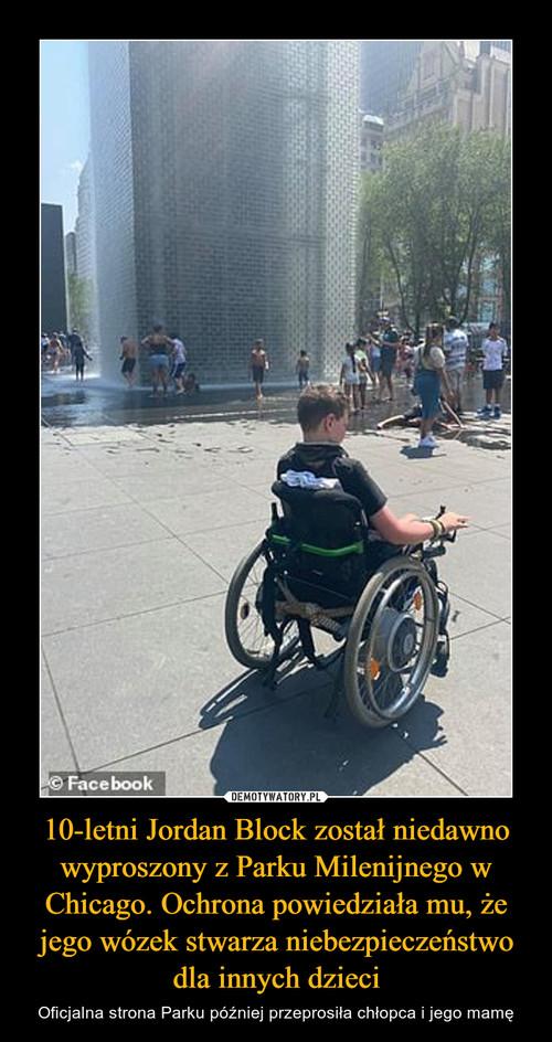 10-letni Jordan Block został niedawno wyproszony z Parku Milenijnego w Chicago. Ochrona powiedziała mu, że jego wózek stwarza niebezpieczeństwo dla innych dzieci
