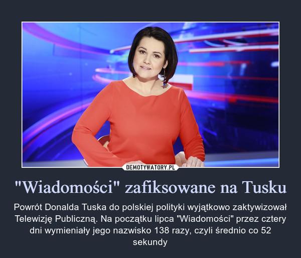 """""""Wiadomości"""" zafiksowane na Tusku"""