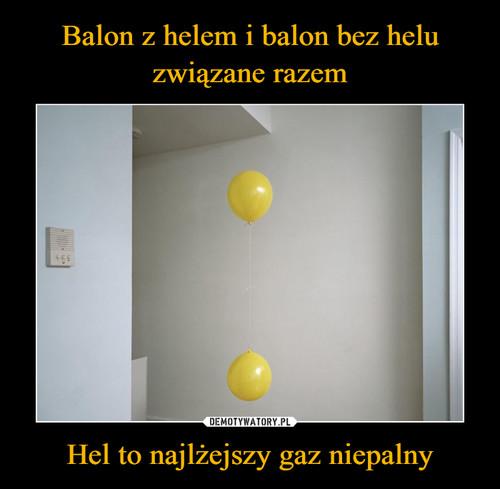 Balon z helem i balon bez helu związane razem Hel to najlżejszy gaz niepalny