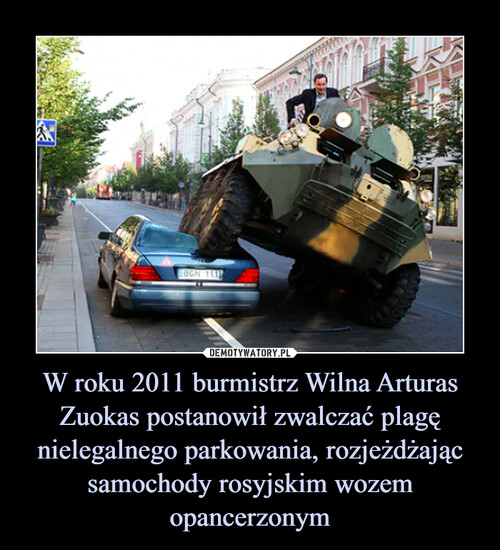 W roku 2011 burmistrz Wilna Arturas Zuokas postanowił zwalczać plagę nielegalnego parkowania, rozjeżdżając samochody rosyjskim wozem opancerzonym
