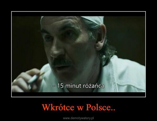 Wkrótce w Polsce.. –