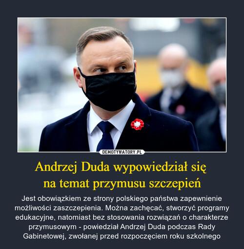 Andrzej Duda wypowiedział się  na temat przymusu szczepień