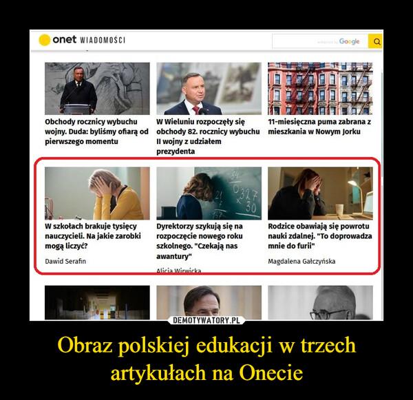 Obraz polskiej edukacji w trzech artykułach na Onecie –