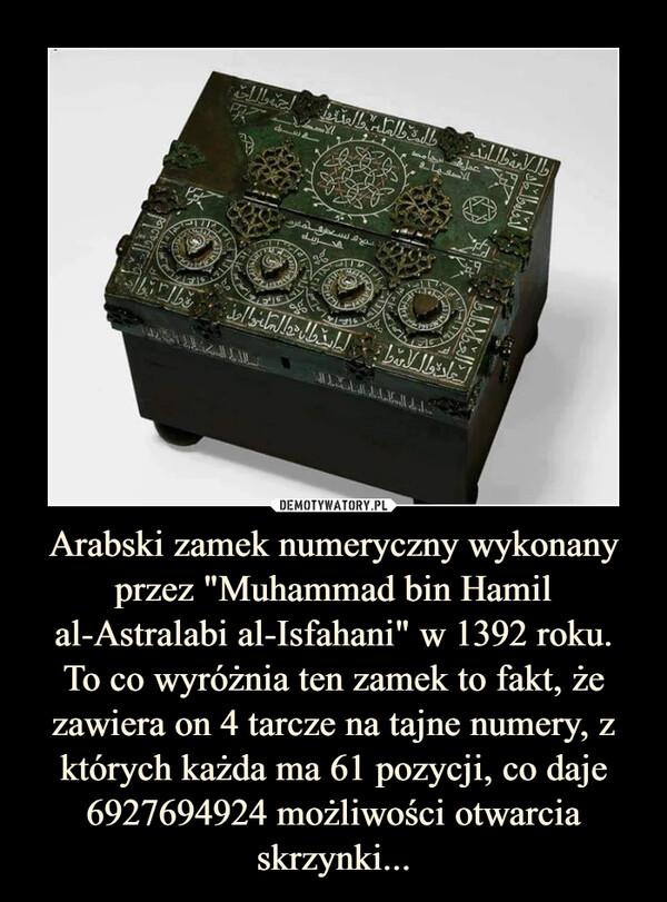 """Arabski zamek numeryczny wykonany przez """"Muhammad bin Hamil al-Astralabi al-Isfahani"""" w 1392 roku.To co wyróżnia ten zamek to fakt, że zawiera on 4 tarcze na tajne numery, z których każda ma 61 pozycji, co daje 6927694924 możliwości otwarcia skrzynki... –"""