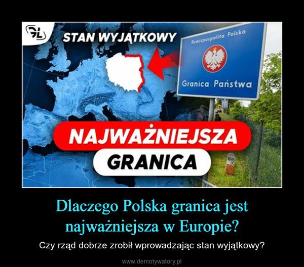 Dlaczego Polska granica jest najważniejsza w Europie? – Czy rząd dobrze zrobił wprowadzając stan wyjątkowy?