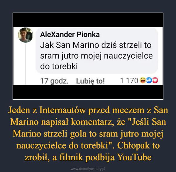 """Jeden z Internautów przed meczem z San Marino napisał komentarz, że """"Jeśli San Marino strzeli gola to sram jutro mojej nauczycielce do torebki"""". Chłopak to zrobił, a filmik podbija YouTube –"""