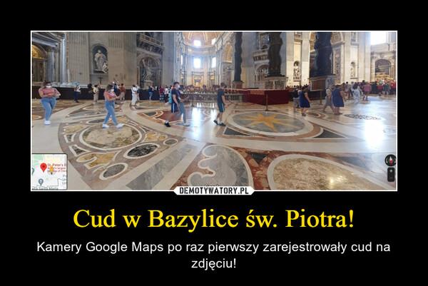 Cud w Bazylice św. Piotra! – Kamery Google Maps po raz pierwszy zarejestrowały cud na zdjęciu!