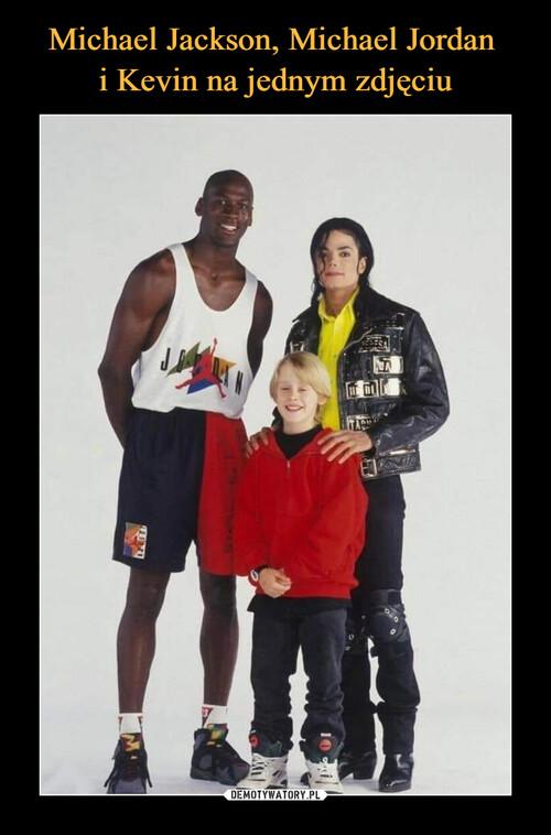 Michael Jackson, Michael Jordan  i Kevin na jednym zdjęciu
