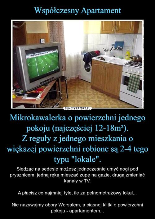 """Współczesny Apartament Mikrokawalerka o powierzchni jednego pokoju (najczęściej 12-18m²). Z reguły z jednego mieszkania o większej powierzchni robione są 2-4 tego typu """"lokale""""."""