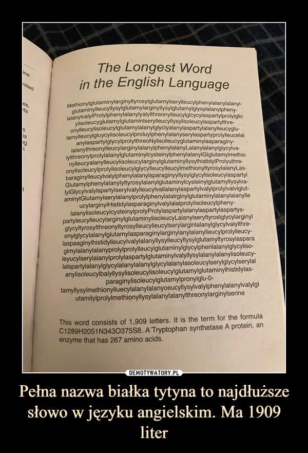 Pełna nazwa białka tytyna to najdłuższe słowo w języku angielskim. Ma 1909 liter –