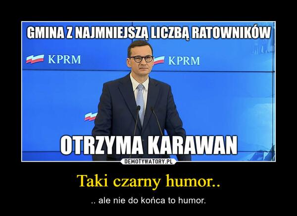 Taki czarny humor.. – .. ale nie do końca to humor.