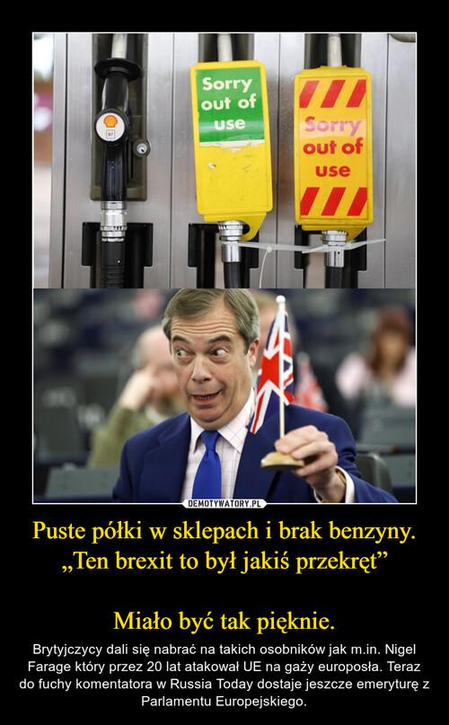 """Puste półki w sklepach i brak benzyny. """"Ten brexit to był jakiś przekręt""""  Miało być tak pięknie."""