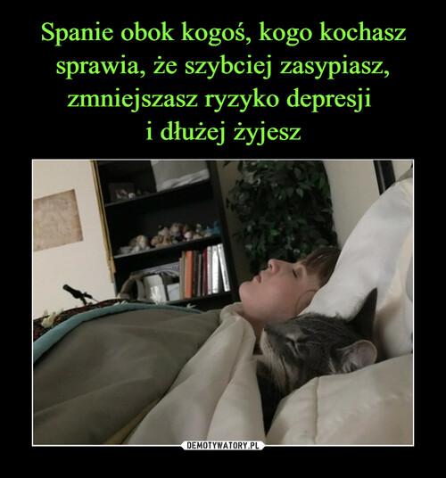 Spanie obok kogoś, kogo kochasz sprawia, że szybciej zasypiasz, zmniejszasz ryzyko depresji  i dłużej żyjesz