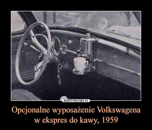 Opcjonalne wyposażenie Volkswagenaw ekspres do kawy, 1959 –